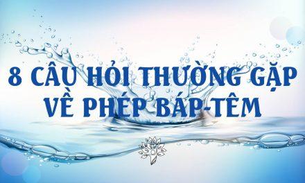 Tám Câu Hỏi Thường Gặp Về Phép Báp-têm