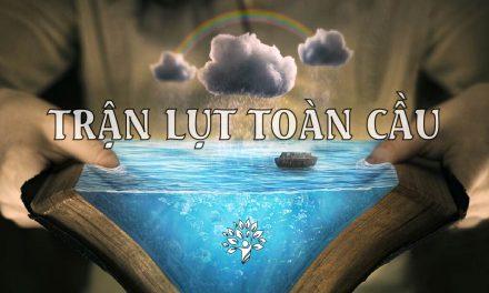 Sự Thật về Tàu Nô-ê – Trận Lụt Toàn Cầu