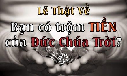 Trộm Tiền Của Đức Chúa Trời? Lẽ Thật Về Sự Dâng Hiến
